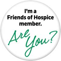 I'm a Friends of Hospice member. Are you?